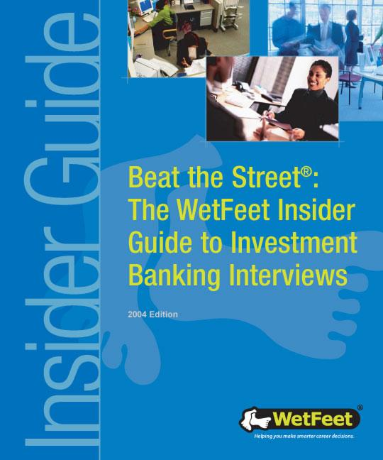 Beat the Street: The WetFeet Insider Guide to Investment Banking Interviews, 2004 edition EB9781582073965