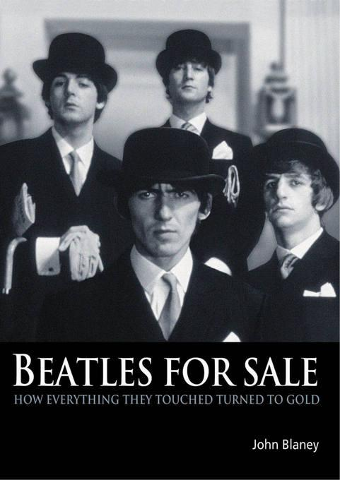 Beatles for Sale: How Everything They Touched Turned to Gold EB9781906002978