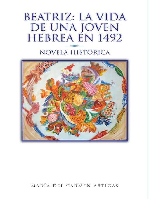 Beatriz: La vida de una joven hebrea en 1492: Novela Hist?rica EB9781462020454
