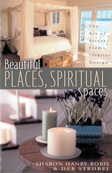Beautiful Places, Spiritual Spaces: The Art of Stress-Free Interior Design EB9781575675985
