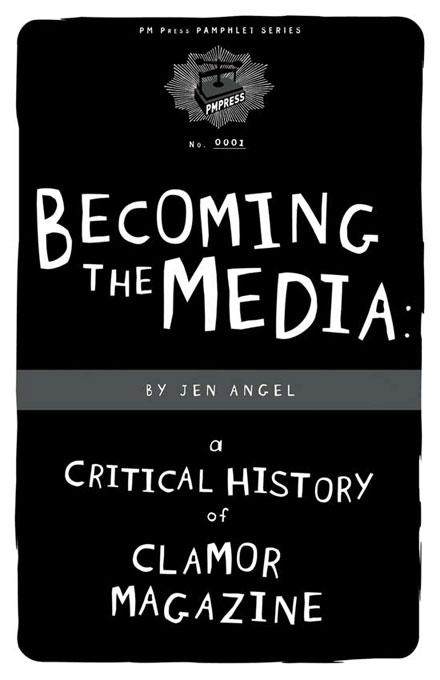 Becoming The Media : A Critical History Of Clamor Magazine EB9781604861204
