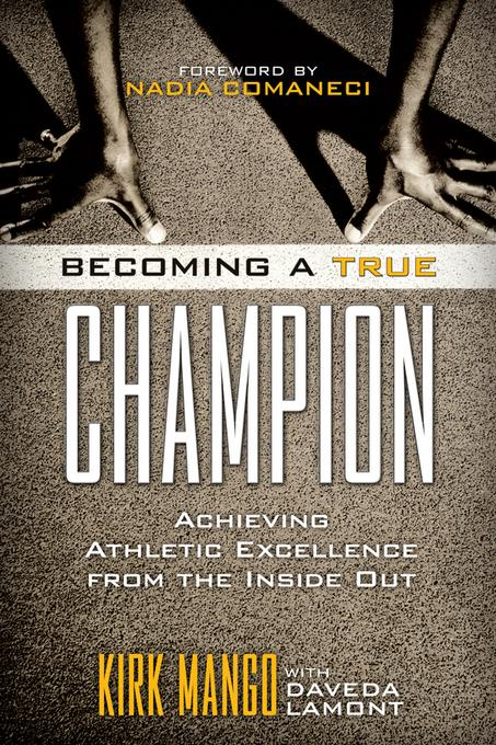 Becoming a True Champion: Achieving Athletic Excellence from the Inside Out EB9781442214071