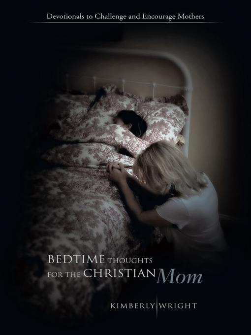 Bedtime Thoughts for the Christian Mom: Devotionals to Challenge and Encourage Mothers EB9781426945786