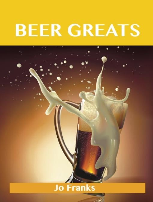 Beer Greats: Delicious Beer Recipes, The Top 186 Beer Recipes EB9781743443897