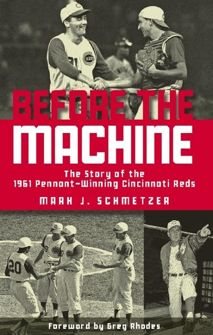 Before the Machine: The Story of the 1961 Pennant-Winning Reds EB9781578604647