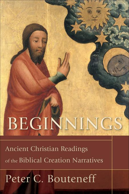 Beginnings: Ancient Christian Readings of the Biblical Creation Narratives EB9781441201836
