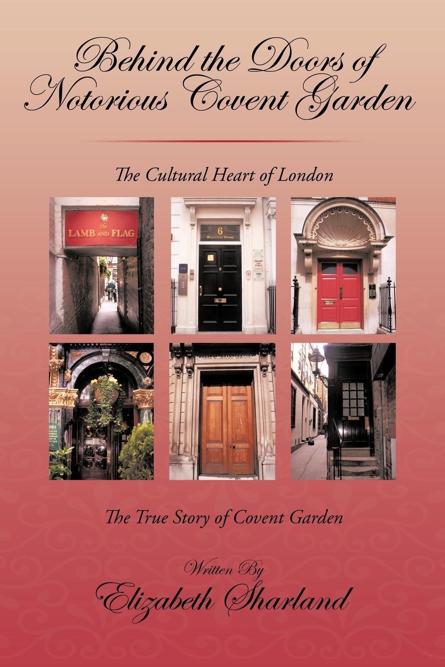 Behind the Doors of Notorious Covent Garden: The True Story of Covent Garden EB9781440184994