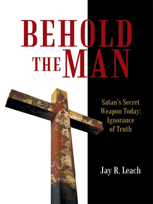 Behold the Man: Satan's Secret Weapon Today: Ignorance of Truth EB9781450292870