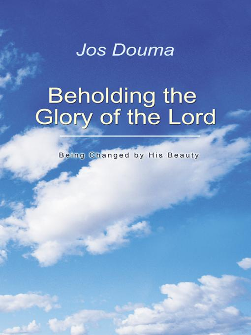 Beholding the Glory of the Lord: Being Changed by His Beauty