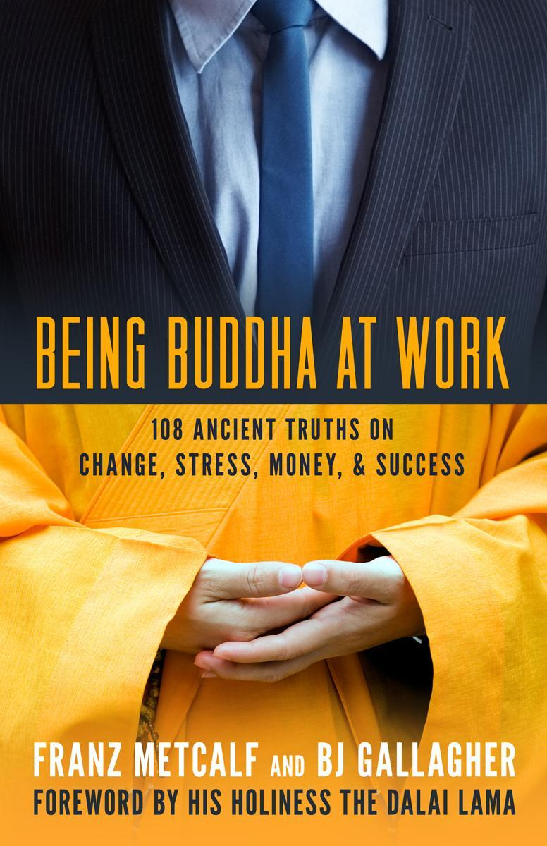 Being Buddha at Work: 108 Ancient Truths on Change, Stress, Money, and Success EB9781609942939