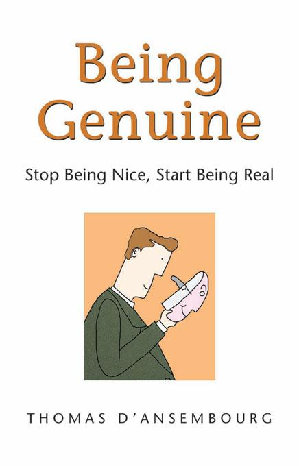 Being Genuine: Stop Being Nice, Start Being Real EB9781892005304