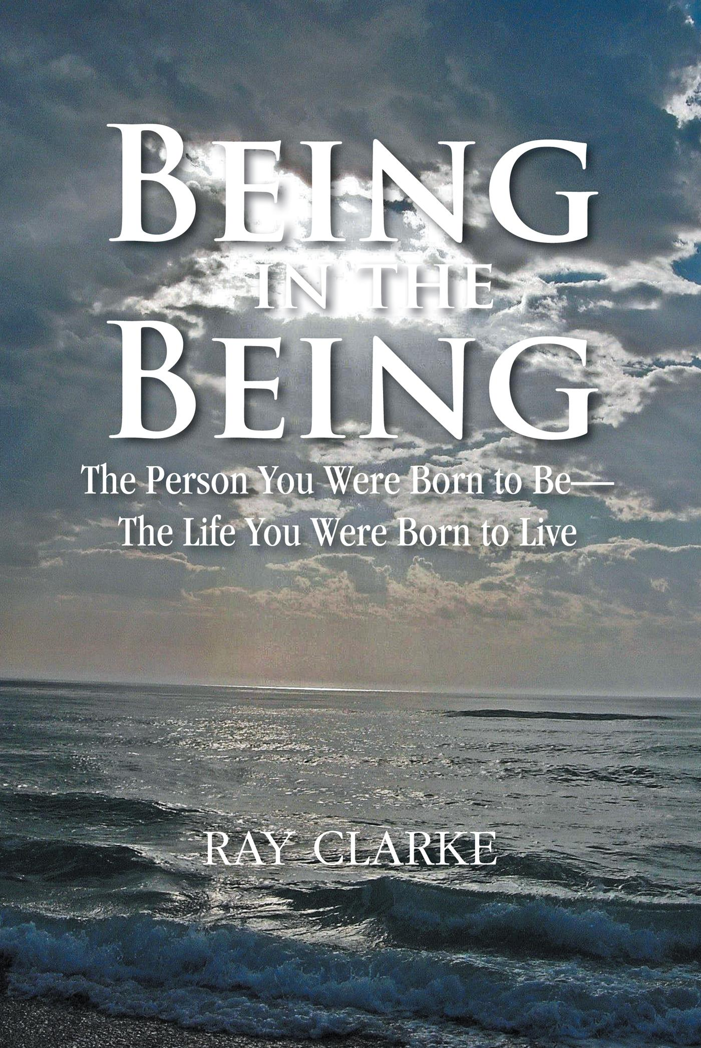 Being in the Being: The Person You Were Born to Be-The Life You Were Born to Live EB9781466927322