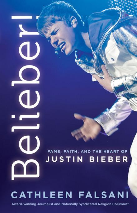 Belieber!: Fame, Faith and the Heart of Justin Bieber EB9781617950285