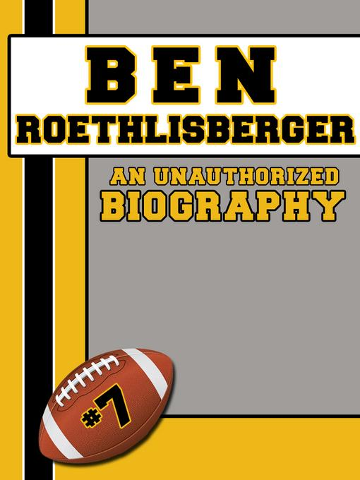 Ben Roethlisberger: An Unauthorized Biography EB9781619841659
