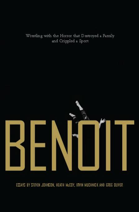 Benoit: Wrestling with the Horror That Destroyed a Family and Crippled a Sport EB9781554908127