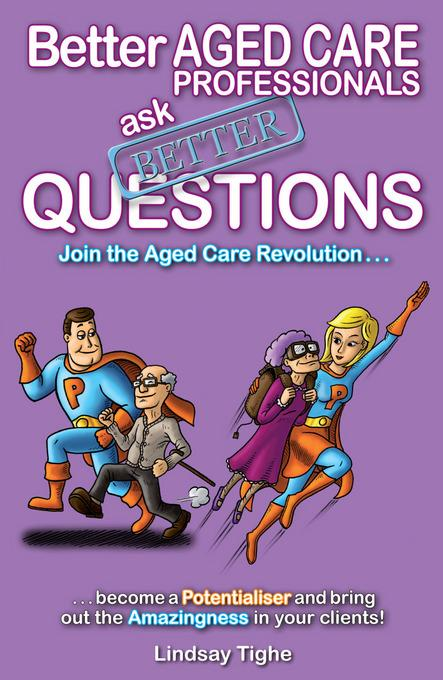 Better Aged Care Professionals Ask Better Questions EB9781456609610