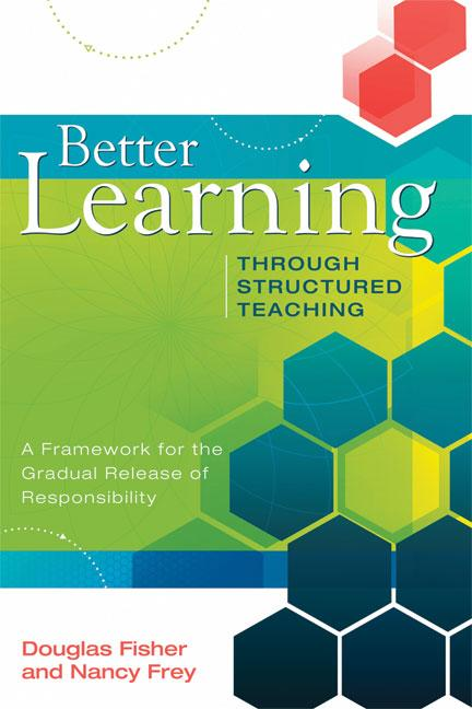 Better Learning Through Structured Teaching: A Framework for the Gradual Release of Responsibility EB9781416607236