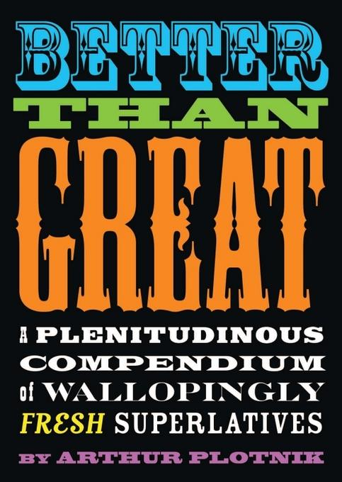 Better Than Great: A Plenitudinous Compendium of Wallopingly Fresh Superlatives EB9781573446815