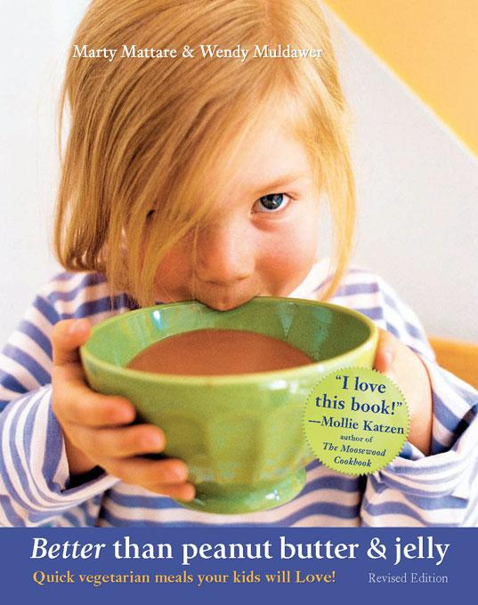 Better than Peanut Butter & Jelly: Quick Vegetarian Meals Your Kids Will Love! Revised Edition EB9781590133545