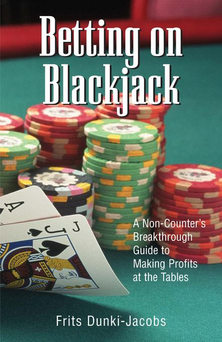 Betting On Blackjack: A Non-Counter's Breakthrough Guide to Making Profits at the Tables EB9781440519123