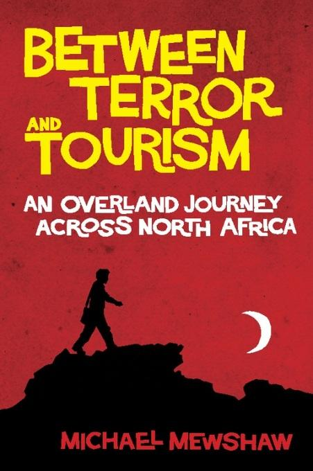 Between Terror and Tourism: An Overland Journey Across North Africa EB9781582436791