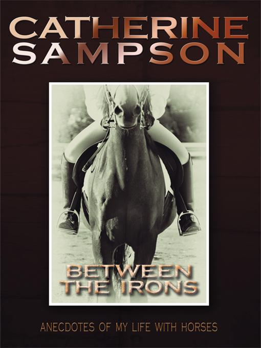 Between the Irons: Anecdotes of my life with horses EB9781450260930