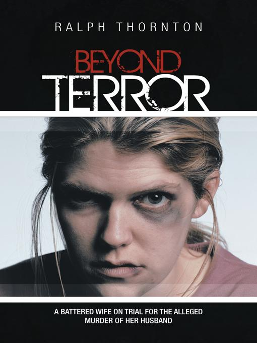 Beyond Terror: A Battered Wife on Trial for the Alleged Murder of Her Husband EB9781462048656