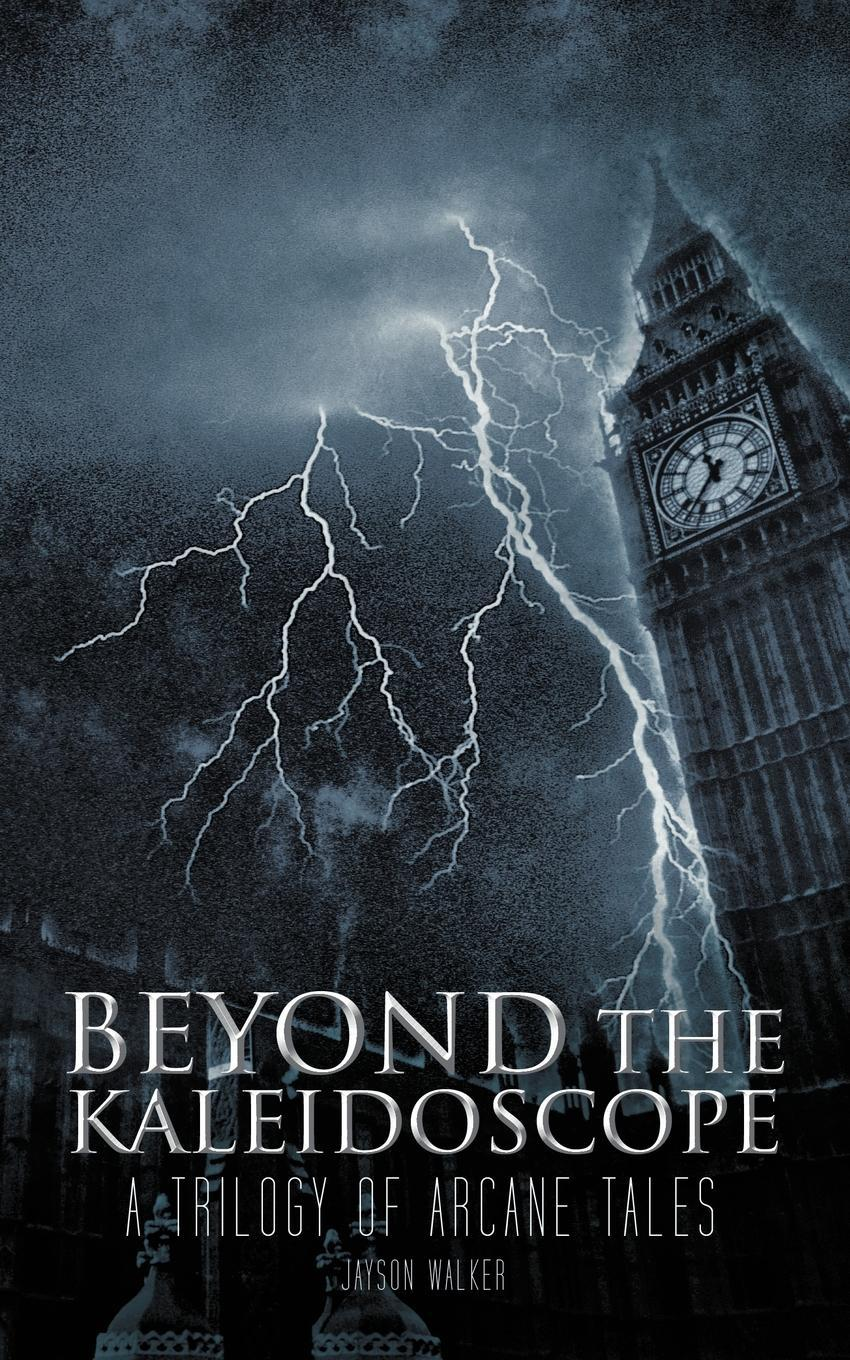 Beyond the Kaleidoscope: A Trilogy of Arcane Tales