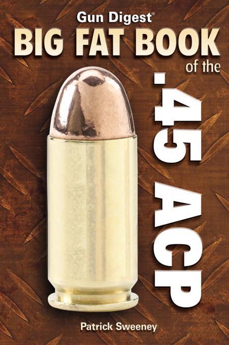 Big Fat Book of the .45 ACP EB9781440226328