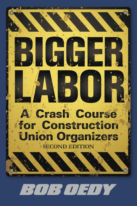 Bigger Labor: A Crash Course for Construction Union Organizers EB9781456607845