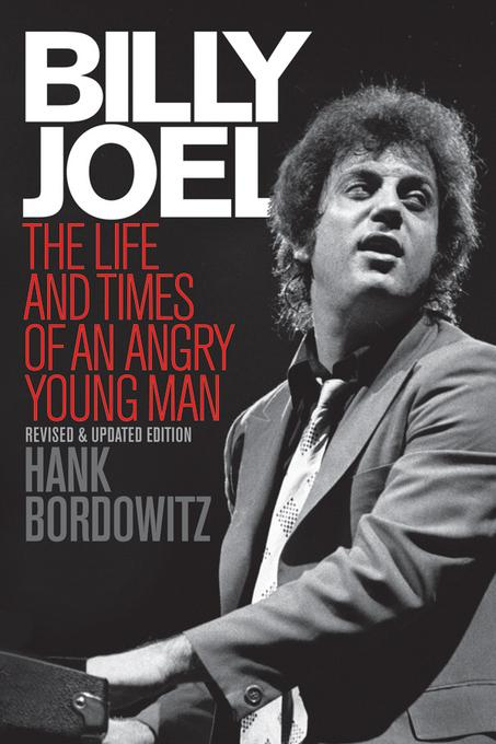 Billy Joel: The Life and Times of an Angry Young Man Revised and Updated EB9781617130786