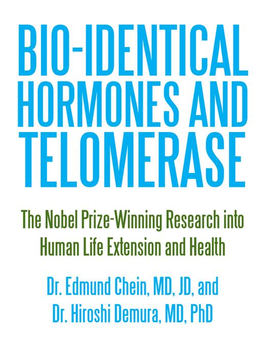 Bio-identical Hormones and Telomerase: The Nobel Prize-Winning Research into Human Life Extension and Health EB9781450255769