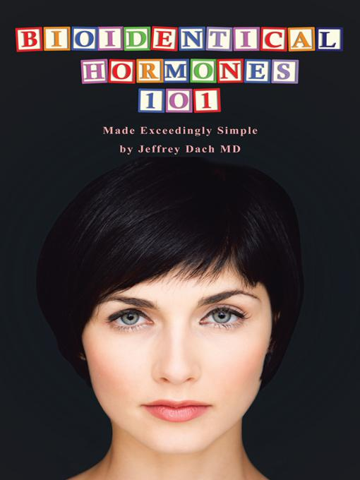 Bioidentical Hormones 101: Bioidentical Hormones, Natural Thyroid, and Natural Medicine EB9781462036547