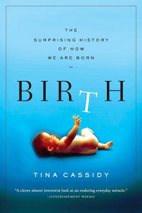 Birth: The Surprising History of How We Are Born EB9781555846220