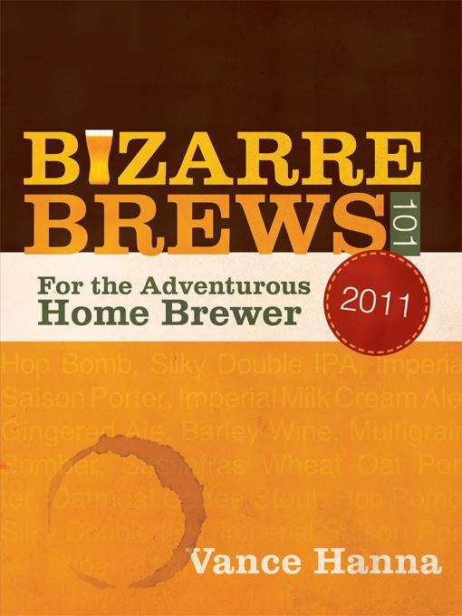 Bizarre Brews 101: For the Adventurous Home Brewer EB9781450298568