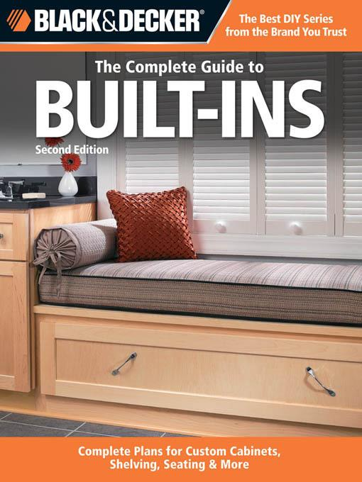 Black & Decker The Complete Guide to Built-Ins: Complete Plans for Custom Cabinets, Shelving, Seating & More, Second Edition EB9781610601962