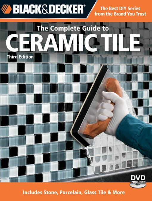 Black & Decker The Complete Guide to Ceramic Tile, Third Edition EB9781610590075