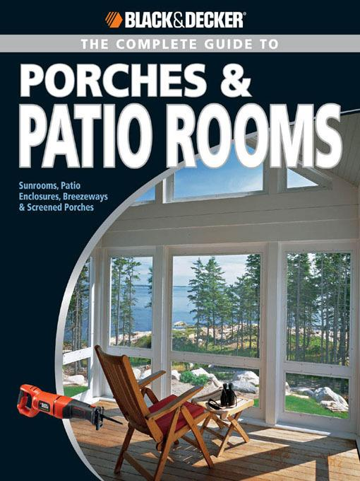 Black & Decker The Complete Guide to Porches & Patio Rooms: Sunrooms, Patio Enclosures, Breezeways & Screened Porches EB9781616739188