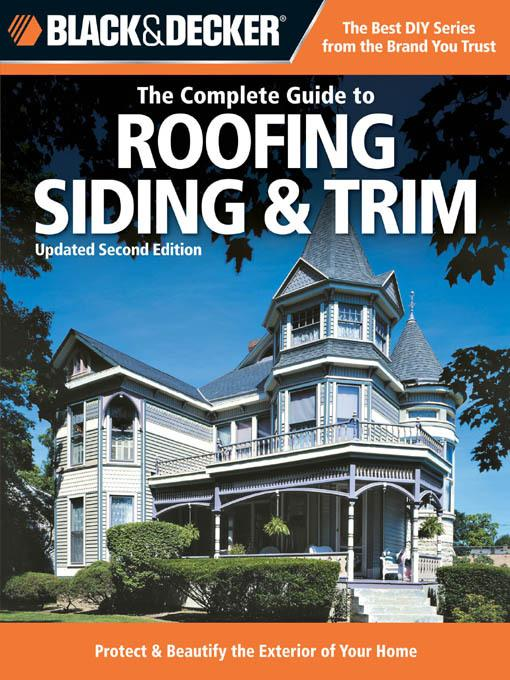 Black & Decker The Complete Guide to Roofing Siding & Trim: Updated 2nd Edition, Protect & Beautify the Exterior of Your Home EB9781616739171
