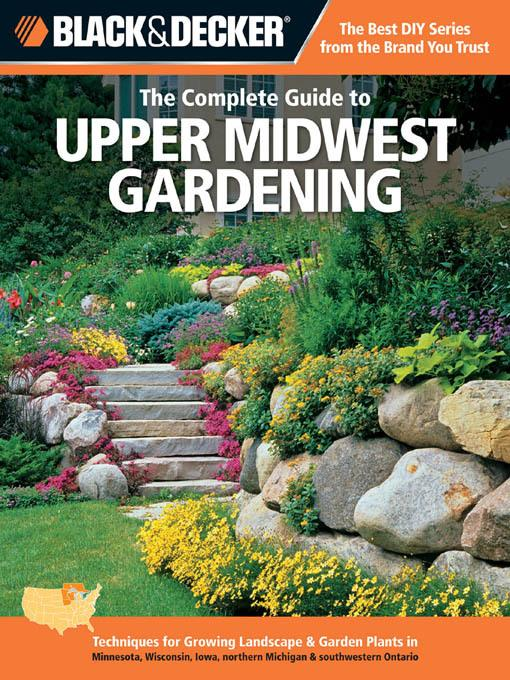 Black & Decker The Complete Guide to Upper Midwest Gardening: Techniques for Growing Landscape & Garden Plants in Minnesota, Wisconsin, Iowa, northern EB9781610597616