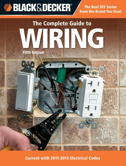 Black & Decker The Complete Guide to Wiring, 5th Edition: Current with 2011-2013 Electrical Codes EB9781610601924
