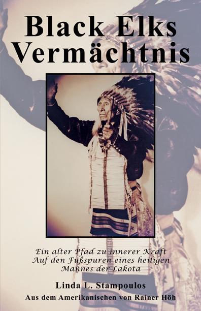 Black Elks Verm?chtnis: Ein alter Pfad zu innerer Kraft Auf den Fu?spuren eines heiligen Mannes der Lakota