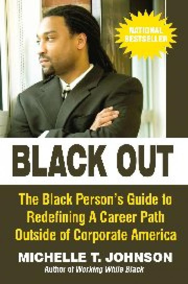 Black Out:  The Black Person's Guide to Redefining a Career Path Outside ofCorporate America EB9781937269067