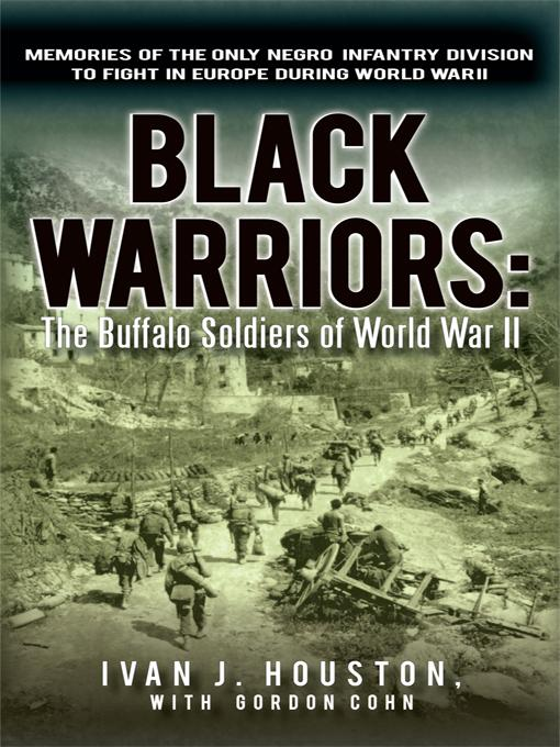 Black Warriors: The Buffalo Soldiers of World War II Memories of the Only Negro Infantry Division to Fight in Europe during World War II EB9781936236411