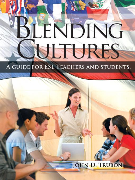 Blending Cultures:  A guide for ESL Teachers and students. EB9781462042487