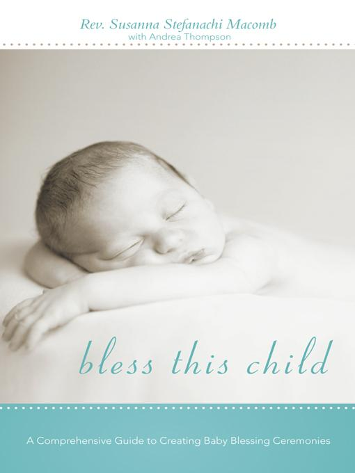 Bless This Child: A Comprehensive Guide to Creating Baby Blessing Ceremonies EB9781462049721