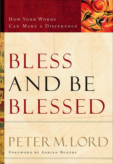 Bless and Be Blessed: How Your Words Can Make a Difference EB9781441233257