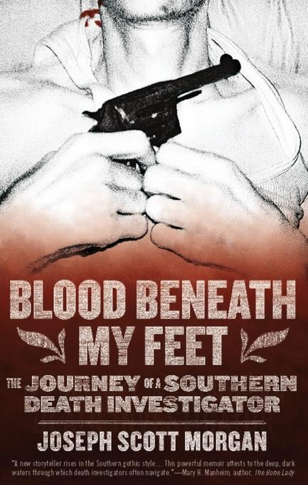 Blood Beneath My Feet: The Journey of a Southern Death Investigator EB9781936239344
