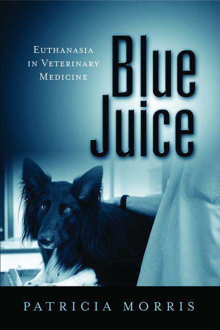Blue Juice: Euthanasia in Veterinary Medicine EB9781439907078