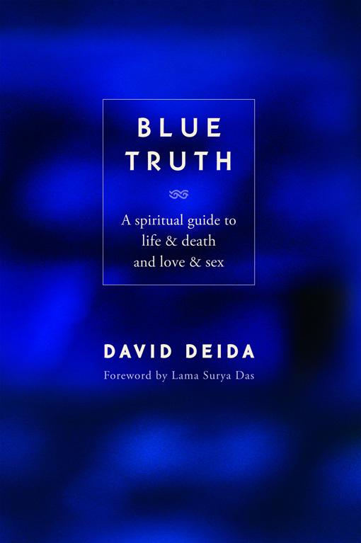 Blue Truth: A Spiritual Guide to Life & Death and Love & Sex EB9781591798484